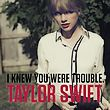 taylor swift-i knew you were trouble