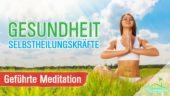 Gesundheit, Selbstheilungskräfte aktivieren – Geführte Meditation